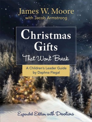 Christmas Gifts That Won't Break - Children's Leader Guide  -     By: James W. Moore, Jacob Armstrong, Daphna Flegal