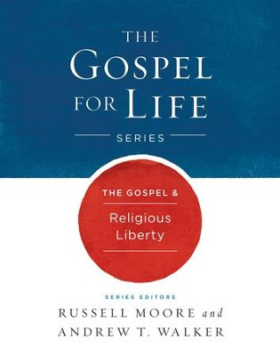 The Gospel & Religious Liberty - eBook  -     By: Russell Moore, Andrew T. Walker
