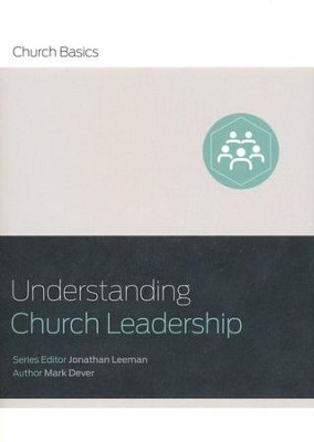 Understanding Church Leadership - eBook  -     By: Jonathan Leeman, Mark Dever