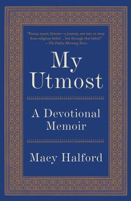 My Utmost: A Devotional Memoir - eBook  -     By: Macy Halford