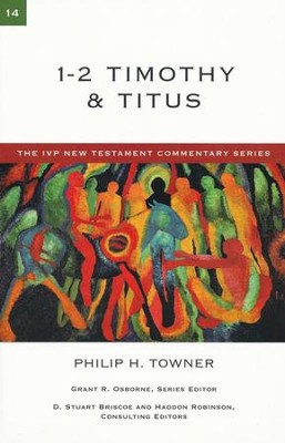 1 & 2 Timothy and Titus: IVP New Testament Commentary    [IVPNTC]  -     By: Philip H. Towner