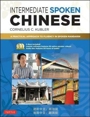 Intermediate Spoken Chinese: A Practical Approach to Achieving Fluency in Spoken Mandarin  -     By: Cornelius C. Kubler