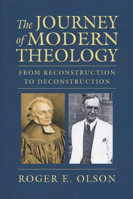 The Journey of Modern Theology: From Reconstruction to Deconstruction  -     By: Roger E. Olson