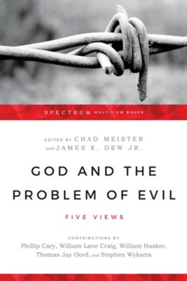 God and the Problem of Evil: Five Views  -     Edited By: Chad Meister, James K. Dew Jr.
