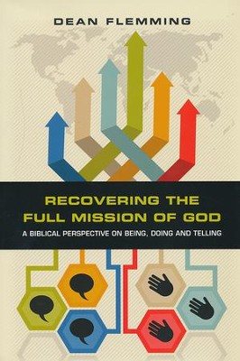 Recovering the Full Mission of God: A Biblical Perspective on Being, Doing and Telling  -     By: Dean Flemming