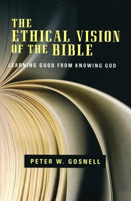The Ethical Vision of the Bible: Learning Good from Knowing God  -     By: Peter W. Gosnell