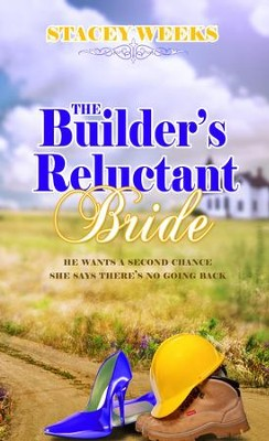 The Builder's Reluctant Bride - eBook  -     By: Stacey Weeks