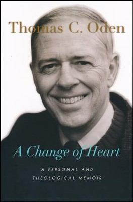 A Change of Heart: A Personal and Theological Memoir  -     By: Thomas C. Oden