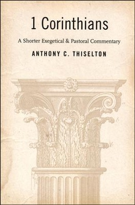 1 Corinthians: A Shorter Exegetical & Pastoral Commentary  -     By: Anthony C. Thiselton