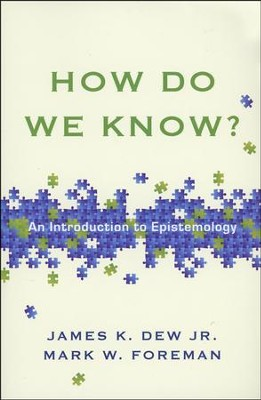 How Do We Know? An Introduction to Epistemology   -     By: James K. Dew Jr., Mark W. Foreman