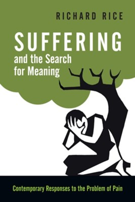 Suffering and the Search for Meaning: Contemporary  Responses to the Problem of Pain  -     By: Richard Rice