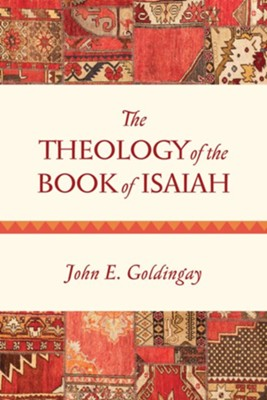 The Theology of the Book of Isaiah: Diversity and Unity  -     By: John E. Goldingay