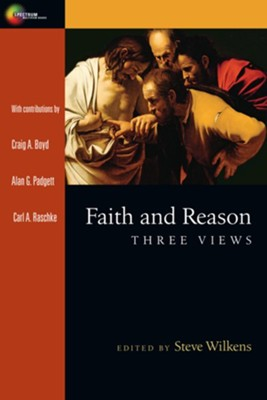 Faith and Reason: Three Views   -     By: Steve Wilkens