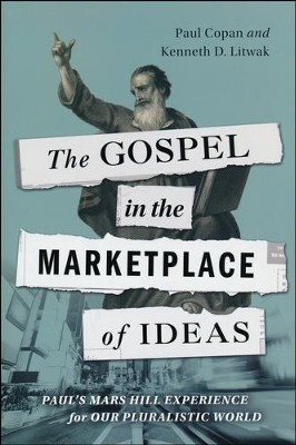 The Gospel in the Marketplace of Ideas: Paul's Mars Hill Experience for Our Pluralistic World  -     By: Paul Copan, Kenneth D. Litwak