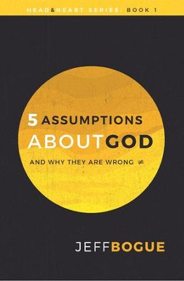 5 Assumptions about God and Why They Are Wrong - eBook  -     By: Jeff Bogue