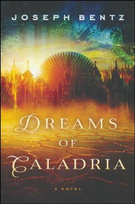 Dreams Of Caladria  -     By: Joseph Bentz