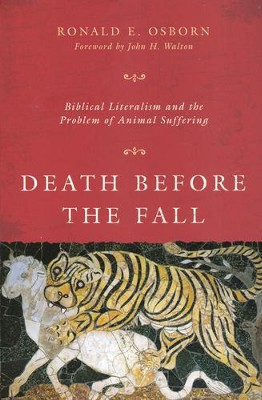 Death Before the Fall: Biblical Literalism and the Problem of Animal Suffering  -     By: Ronald E. Osborn