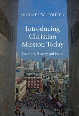 Introducing Christian Mission Today: Scripture, History, and Issues  -     By: Michael W. Goheen
