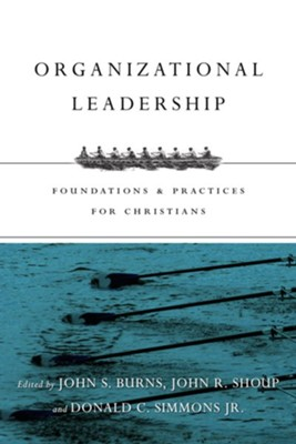 Organizational Leadership: Foundations and Practices for Christians  -     Edited By: Jack Burns, John R. Shoup, Donald C. Simmons Jr.