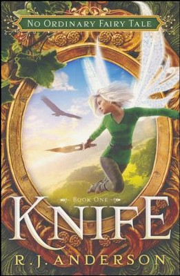 Knife (No Ordinary Fairy Tale Series, Book 1)   -     By: R. J. Anderson