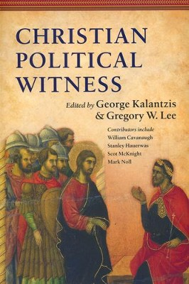 Christian Political Witness  -     Edited By: George Kalantzis, Gregory W. Lee