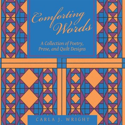 Comforting Words: A Collection of Poetry, Prose, and Quilt Designs - eBook  -     By: Carla J. Wright