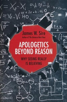 Apologetics Beyond Reason: Why Seeing Really Is  Believing  -     By: James W. Sire