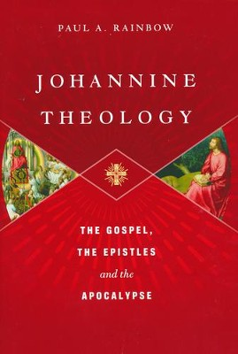 Johannine Theology: The Gospel, the Epistles and the  Apocalypse  -     By: Paul A. Rainbow
