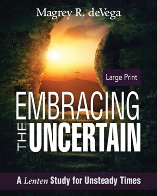 Embracing the Uncertain: A Lenten Study for Unsteady Times [Large Print]  -     By: Magrey deVega