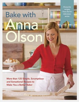 Bake with Anna Olson: More than 125 Simple, Scrumptious and Sensational Recipes to Make You a Better Baker - eBook  -     By: Anna Olson