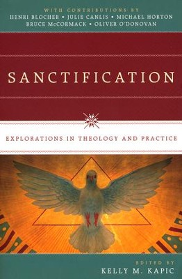 Sanctification: Explorations in Theology and Practice  -     By: Kelly M. Kapic