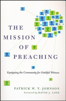 The Mission of Preaching: Equipping the Community for Faithful Witness  -     By: Patrick W.T. Johnson