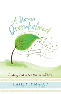 A Woman Overwhelmed: Finding God in the Messes of Life  -     By: Hayley DiMarco