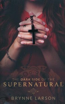 The Dark Side of the Supernatural   -     By: Brynne Larson