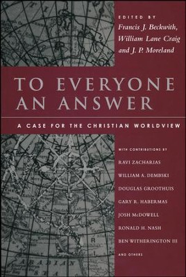 To Everyone an Answer: A Case for the Christian Worldview  -     Edited By: Francis J. Beckwith, William Lane Craig, J.P. Moreland     By: Francis Beckwith, William Lane Craig & J.P. Moreland, eds.
