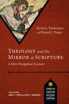 Theology and the Mirror of Scripture: A Mere Evangelical Account  -     By: Daniel J. Treier, Kevin J. Vanhoozer