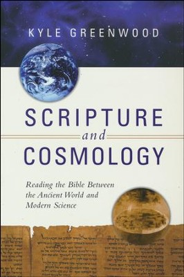 Scripture and Cosmology: Reading the Bible Between the Ancient World and Modern Science  -     By: Kyle Greenwood