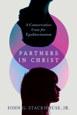 Partners in Christ: A Conservative Case for Egalitarianism  -     By: John G. Stackhouse Jr.