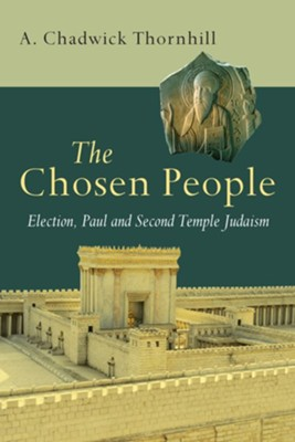 The Chosen People: Election, Paul, and Second Temple Judaism  -     By: A. Chadwick Thornhill