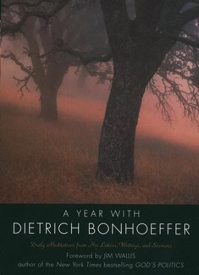 A Year with Dietrich Bonhoeffer: Daily Meditations   from His Letters, Writings, and Sermons   -     By: Dietrich Bonhoeffer