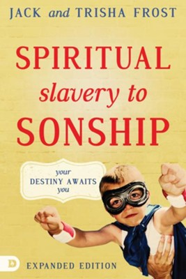 Spiritual Slavery to Spiritual Sonship, Expanded Edition: Your Destiny Awaits You  -     By: Jack Frost, Trisha Frost