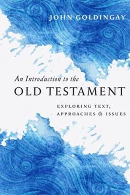 An Introduction to the Old Testament: Exploring Text, Approaches & Issues  -     By: John Goldingay