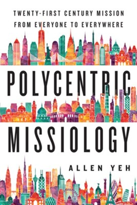 Polycentric Missiology: 21st-Century Mission from Everyone to Everywhere  -     By: Allen Yeh