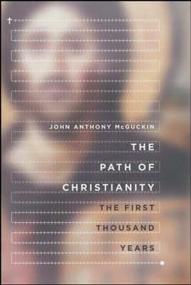 The Path of Christianity: The First Thousand Years  -     By: John Anthony McGuckin