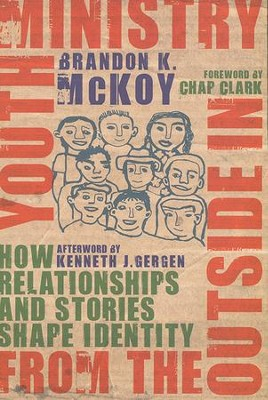 Youth Ministry from the Outside In: How Relationships and Stories Shape Identity  -     By: Brandon K. McKoy
