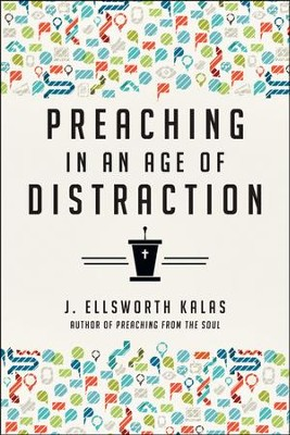 Preaching in an Age of Distraction  -     By: J. Ellsworth Kalas