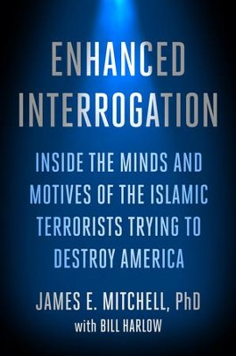 Enhanced Interrogation: Inside the Minds and Motives of the Islamic Terrorists Trying To Destroy America - eBook  -     By: James E. Mitchell, Bill Harlow