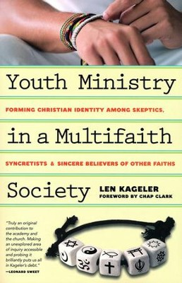 Youth Ministry in a Multifaith Society: Forming Christian Identity Among Skeptics, Syncretists and Sincere Believers of Other Faiths  -     By: Len Kageler, Chap Clark