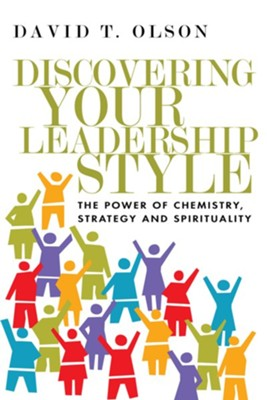 Discovering Your Leadership Style: The Power of Chemistry, Strategy and Spirituality  -     By: David T. Olson