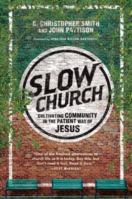 Slow Church: Cultivating Community in the Patient Way of Jesus  -     By: C. Christopher Smith, John Pattison